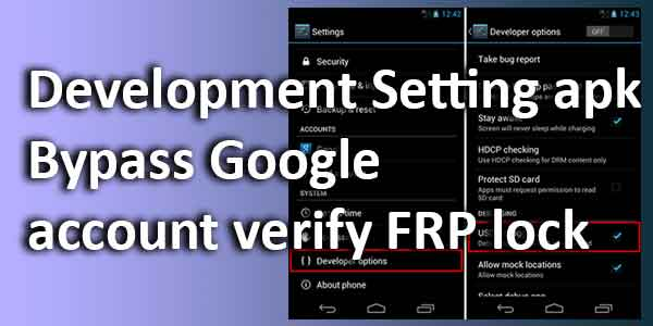 Development setting apk Bypass Google account verify FRP lock