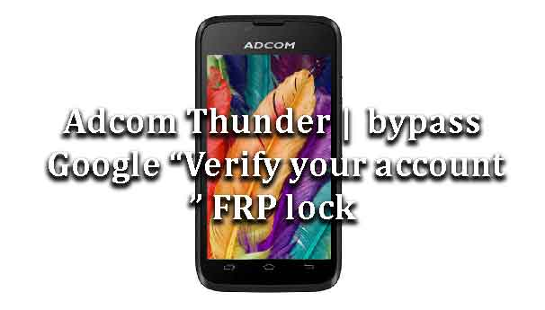 adcom-thunder-bypass-google-verify-account-frp-lock