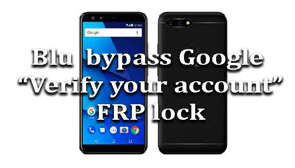 Blu How To Bypass Google Verify Your Account Frp Lock
