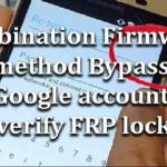 Combination Firmware method Bypass Google account verify FRP lock