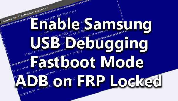 How to Enable Samsung USB Debugging Fastboot Mode ADB on FRP