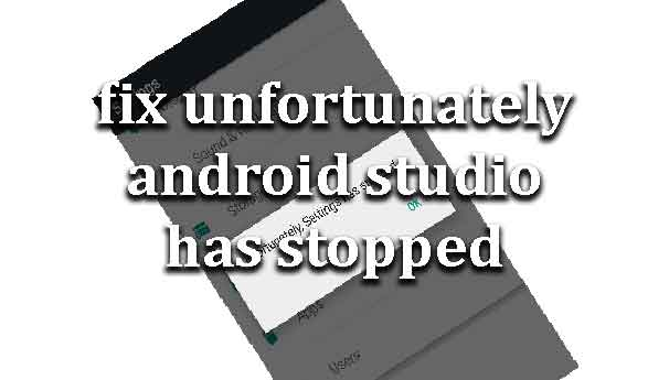 How to fix unfortunately android studio has stopped