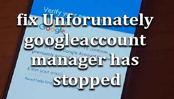 How to fix Unforunately google account manager has stopped - wikisir com