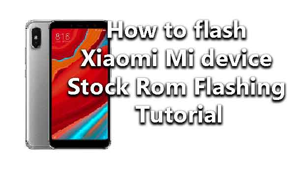 How to flash Xiaomi Mi device Stock Rom Flashing Tutorial