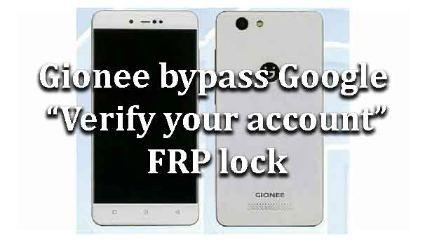 Gionee How To Bypass Google Verify Your Account Frp