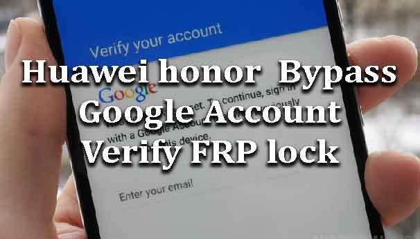 huawei-honor-bypass-google-account-verify-frp-lock