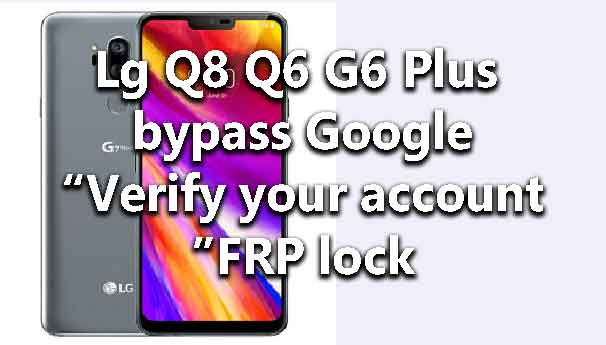 lg-q8-q6-g6-plus-bypass-google-verify-account-frp-lock