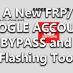 A New FRP/GOOGLE ACCOUNT BYPASS and Flashing Tool