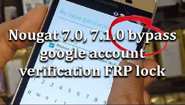 Nougat 7 0, 7 1 0 bypass google account verification FRP