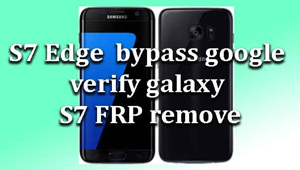 s7-edge-bypass-google-verify-g930-g935-frp-remove