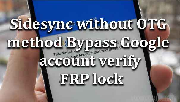 Sidesync without OTG method Bypass Google account verify FRP lock