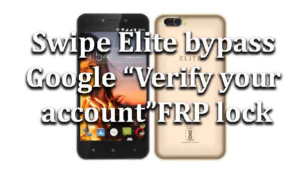 "Swipe Elite | How to bypass Google ""Verify your account"" FRP"