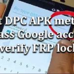 Test DPC APK method Bypass Google account verify FRP lock